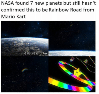 I hope you all know this map. Follow me for more! (@PolarSaurusRex): NASA found 7 new planets but still hasn't  confirmed this to be Rainbow Road from  Mario Kart  IG: PolarsaurusRex I hope you all know this map. Follow me for more! (@PolarSaurusRex)