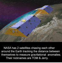 anomalies: NASA has 22 satellites chasing each other  around the Earth tracking the distance between  themselves to measure gravitational anomalies.  Their nicknames are TOM & Jerry
