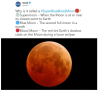In case you're wondering.  https://9gag.com/gag/aV3XZ1n/sc/funny?ref=fbsc: NASA  @NASA  NASA  Why is it called a #SuperBlueBloodMoon.?  Supermoon - When the Moon is at or near  its closest point to Earth  ·Blue Moon-The second full moon in a  month  Blood Moon-The red tint Earth's shadow  casts on the Moon during a lunar eclipse In case you're wondering.  https://9gag.com/gag/aV3XZ1n/sc/funny?ref=fbsc