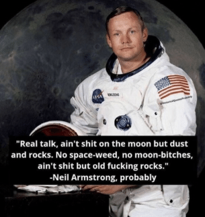 "Ong: NASA ONG  HstoricalQuotesProbably  ""Real talk, ain't shit on the moon but dust  