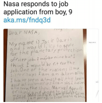 Ironic, Nasa, and Alien: Nasa responds to job  application from boy, 9  aka.ms/fndg3d  Dear NASA  My na me is Jack Davi  and I wou ld like to apply  for the plane tary protechion  officet job. moybe nine butI  think i would be fit for the  o b.One of the reasons is my  ister say lam an alien  I ha ve seen almostalthe spare  and al,emoviPscan see.I hove  a Ba seen the shox Marvel Agents  game  en in Black. a m greardr Vidiec  am yoing so Feanlearn toth Well played NASA