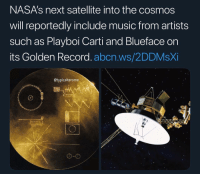 Memes, Music, and Playboi Carti: NASA's next satellite into the cosmos  will reportedly include music from artists  such as Playboi Carti and Blueface on  its Golden Record. abcn.ws/2DDMsXi  @typicalterome  о-о yoooo...YOOOOOOOOOO