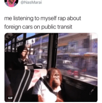 Cars, Gif, and Rap: NasMarai  me listening to myself rap about  foreign cars on public transit  GIF 😂😂😂😂😂😂