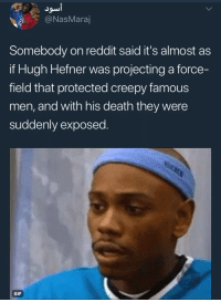 Blackpeopletwitter, Creepy, and Gif: @NasMaraj  Somebody on reddit said it's almost  if Hugh Hefner was projecting a force-  field that protected creepy famous  men, and with his death they were  suddenly exposed  GIF <p>The Playboy Effect (via /r/BlackPeopleTwitter)</p>