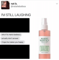 Korra: nat b  @nataliebalboa  IM STILL LAUGHING  who tf is mario badescu  actually don't answer  i hope he makes you happy  MARIO  BADESCU  SKIN CARE  Estalished 1967  FACIAL SPRAY  WITH ALOE  HERBS AND  ROSEWATER  4 l o C(118 m) Korra