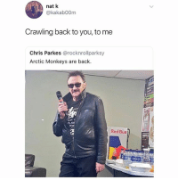 Red Bull, British, and Back: nat k  @kakab00m  Crawling back to you, to me  Chris Parkes @rocknrollparksy  Arctic Monkeys are back.  S AN  TOK  Red Bull Incredible😂