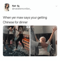 Memes, Chinese, and 🤖: Nat  @nataliemcmilan_  When yer maw says your getting  Chinese for dinner 😂😂