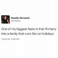 Family, Food, and Stuff: Natalia Skrodzki  @xNatata  One of my biggest fears is that I'll marry  into a family that runs 5ks on holidays  12/24/16, 2:06 PM Ya don't sign me up for cardio... all I'm trying to do this holiday is stuff my face with food and 8 Inch burritos, not necessarily in that order. (that was a pipi joke)