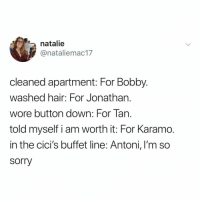 Sorry, Hair, and Relatable: natalie  @nataliemac17  cleaned apartment: For Bobby.  washed hair: For Jonathan.  wore button down: For Tan.  told myself i am worth it: For Karamo.  in the cici's buffet line: Antoni, I'm so  sorry forgive me, @antoni 😔