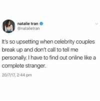 Not even a text?! We might know why Kaitlyn & Shawn broke up, link in bio or betches.co-kaitlyn (twitter: natalietran): natalie tran  @natalietran  It's so upsetting when celebrity couples  break up and don't call to tell me  personally. I have to find out online like a  complete stranger.  20/7/17, 2:44 pm Not even a text?! We might know why Kaitlyn & Shawn broke up, link in bio or betches.co-kaitlyn (twitter: natalietran)