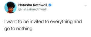 Me irl: Natasha Rothwell  @natasharothwell  I want to be invited to everything and  go to nothing. Me irl