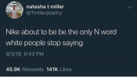 Nike, White People, and White: natasha t miller  @Tmillerpoetry  Nike about to be be the only N word  white people stop saying  9/3/18, 9:43 PM  45.9K Retweets 141K Likes 😂😂😂😂