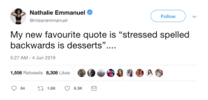 """Love, Quote, and New: Nathalie Emmanuel  Follow  @missnemmanuel  My new favourite quote is """"stressed spelled  backwards is desserts""""  5:27 AM 4 Jun 2019  1,556 Retweets 8,308 Likes  11.6K  84  8.3K I love me sundaes"""