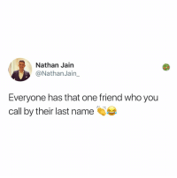 Friends, Memes, and 🤖: Nathan Jain  @NathanJain_  Everyone has that one friend who you  call by their last name So many of my friends just call me Salad (tag a friend)