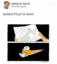 Dank Memes, Legend, and Thing: Nathan W. Pyle  @nathanwpyle  saddest thing l've drawn  2  NATHAN WPYLE @nathanwpyle is a legend!!