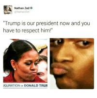 """Memes, 🤖, and Zed: Nathan Zed  A @Nathan Zed  """"Trump is our president now and you  have to respect him!""""  JGURATION OF DONALD TRUM 😂😂 funny memesfordays lmao"""