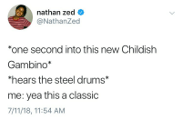 7/11, Blackpeopletwitter, and Zed: nathan zed  @NathanZed  *one second into this new Childishh  Gambino*  *hears the steel drums*  me: yea this a classic  7/11/18, 11:54 AM <p>DongLover at it again (via /r/BlackPeopleTwitter)</p>