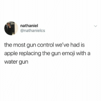 Apple, Emoji, and Funny: nathaniel  @nathanielcs  the most gun control we've had is  apple replacing the gun emoji with a  water gurn @ladbible is amazing!
