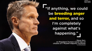 """Golden State Warriors, Money, and Muslim: NATION  Г.  """"If anything, we could  be breeding anger  and terror, and so  I'm completely  against what's  happening.""""  - Steve Kerr,  on President Trump's travel ban on  citizens of 7 Muslim-majority countries  via @OmarGhabra Golden State Warriors Steve Kerr, an outspoken champion for social justice on china """"A lot of us don't know what to make of it, it's something I'm reading about... but I'm not going to comment,"""" Amazing how quickly your principles disappear when theres money on the table and it actually affects you."""