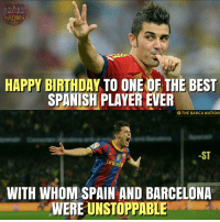 Barcelona, Memes, and Spanish: NATION  HAPPY BIRTHDAY TO ONE OF THE BEST  SPANISH PLAYER EVER  O THE BARCA NATION  ST  unicef  WITH WHON SPAIN AND BARCELONA  WERE UNSTOPPABLE Happy Birthday David Villa!   Via: The Barça Nation