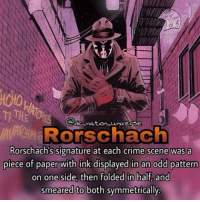 Batman, Crime, and Memes: nation universe  Rorschach  Rorschach's signature at each crime scene was a  piece of paper with ink displayed in an odd pattern  on one side, then folded in half and  smeared to both symmetrically dc dccomics dceu dcu dcrebirth dcnation dcextendeduniverse batman superman manofsteel thedarkknight wonderwoman justiceleague cyborg aquaman martianmanhunter greenlantern theflash greenarrow suicidesquad thejoker harleyquinn comics injusticegodsamongus