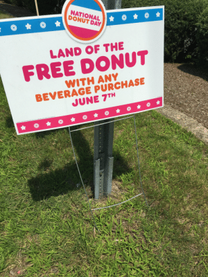 Free, Limited, and Time: NATIONAL  DONUT DAY  LAND OF THE  FREE DONUT  WITH ANY  BEVERAGE PURCHASE  JUNE 7TH  DO 0619 LS001  June 7th, 2019 only Participation may vary Limited time offer C2019 DD 1P Holder LLC Land of exploitative economic system