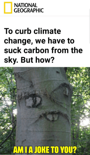 National Geographic, Change, and How: NATIONAL  GEOGRAPHIC  To curb climate  change, we have to  suck carbon from the  sky. But how?  AMIA JOKE TO YOU? But how?