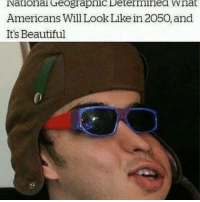 Noice: National Geograpric Determinea VVnat  Americans Will Look Like in 2050, and  It's Beautiful Noice