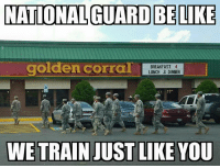 Birthday, Funny, and Golden Corral: NATIONAL GUARD BELIKE  golden corral  BREAKFAST 4  LUNCH DINNER  WE TRAIN JUST LIKE YOU JustSaying NationalGuard ArmyNationalGuard WeekendWarrior CitizenSoldier Army USArmy JustAJoke Joker Laugh LOL Funny Meme GoldenCorral Birthday Lunchtime squad