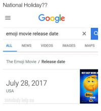 Emo, Emoji, and Google: National Holiday??  Google  emoji movie release date  ALL NEWS VIDEOS IMAGES MAPS  The Emoji Movie / Release date  NOT EASY BEING  July 28, 2017  USA  EMO  MOVIE  somebody help me