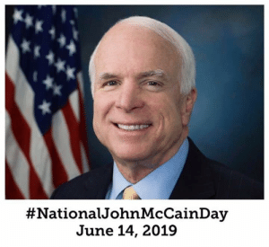 Opinionated Liberals  On Donald Trump's Birthday, 6-14-19, Let's All Honor a REAL American Hero instead.    #NationalJohnMcCainDay:  #National JohnMcCainDay  June 14, 2019 Opinionated Liberals  On Donald Trump's Birthday, 6-14-19, Let's All Honor a REAL American Hero instead.    #NationalJohnMcCainDay