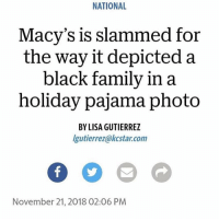 Chill, Family, and Funny: NATIONAL  Macy's is slammed for  the way it depicted a  black family in a  holiday pajama photo  BY LISA GUTIERREZ  lgutierrez@kcstar.com  November 21, 2018 02:06 PNM He's under the couch chill out @larnite • ➫➫➫ Follow @Staggering for more funny posts daily!