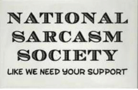 What is this tact you speak of?  I thought we were founding members of this..... ~Jules~: NATIONAL  SARCASM  SOCIETY  LIKE WE NEED YOUR SUPPORT What is this tact you speak of?  I thought we were founding members of this..... ~Jules~