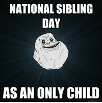Dank, Friends, and Funny: NATIONAL SIBLING  DAY  ASAN ONLY CHILD  quickmeme com foreveralone relatible ➖➖➖➖➖➖➖➖➖➖➖➖➖ ▶️Welcome To My Page◀️ ▶️Daily Gaming posts◀️ ▶️ Follow me @carlothebossya ◀️ ▶Also follow @zesty__memez and @not_carlothebossya ➖➖➖➖➖➖➖➖➖➖➖➖➖ 🐕Double Tap❤️ 🐕Leave a Comment💬 🐕Tag Your Friends👥 ➖➖➖➖➖➖➖➖➖➖➖➖➖ 👍Wanna Send Clip? DM!💻 😂Wanna Send Memes? DM!🎮 📬Have A Question? DM me!📬 ➖➖➖➖➖➖➖➖➖➖➖➖➖ meme memes funny lol haha comedy funnymeme funnymemes lmao gainpost callofduty savage dank dankmeme dankmemes iw infinitewarfare memez games videogames videogame cod mw rip gamer gaming gamers