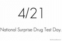 Don't get caught slippin': National Surprise Drug Test Day.  We Know Memes Don't get caught slippin'