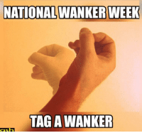 NATIONAL WANKER WEEK  TAG AWANKER  ash No stupid title can beat the actual content here