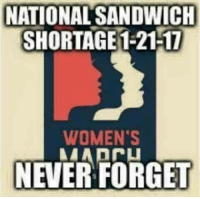 Memes, Trolling, and Never: NATIONALSANDWICH  SHORTAGE 1.2117  WOMEN'S  NEVER FORGET Before any trolling Liberals get their panties in a bunch about what a misogynist I must be, I'm a woman. Have a nice day.