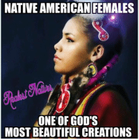 Beautiful, Native American, and American: NATIVE AMERICAN FEMALES  ONE OF GOD'S  MOST BEAUTIFUL CREATIONS