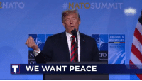 Goal, Nato, and World: NATO  NATO  SUMMIT  BRUSSELS  BAUXELLES  -12 VII  Summiy  T WE WANT PEACE That's my number-one goal: peace all over the world.
