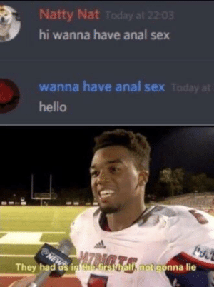 Anal Sex, Hello, and Sex: Natty Nat Today at 22:03  hi wanna have anal sex  wanna have anal sex  hello  They had ts in tae irstbait, notgonna lie hi wanna have anal sex