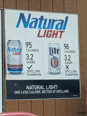 Dank, 🤖, and Light: Natural  LIGHT  95 u96  Natural CALORIESCALORES  LİGHT 32  3.2  CARBS  CARBS  SPELLING  CHAMPION  SPELLING  CHAMPION  NATURAL LIGHT  ONE LESS CALORIE, BETTER AT SPELLING