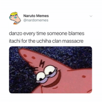 Memes, Naruto, and Time: Nauto Memes  @nardomemes  danzo every time someone blames  itachi for the uchiha clan massacre who else hates danzo 😤