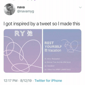 : nava  @navamyg  got inspired by a tweet so I made this  RY St  REST  YOURSELF  3t Vacation  01 Intro: Relaxation  02 Bonsai Tree And Me (RM Solo)  03 Vacation  04 I Miss You ARMY (JIMIN Solo)  12:17 PM 8/12/19 Twitter for iPhone