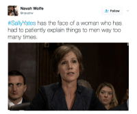 Memes, 🤖, and Who: Navah Wolfe  Follow  anavahw  #Sally Yates has the face of a woman who has  had to patiently explain things to men way too  many times So much T!