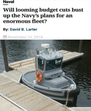 I guess those changes really mattered: Naval  Will looming budget cuts bust  up the Navy's plans for an  enormous fleet?  By: David B. Larter  November 16, 2018  US NAVY I guess those changes really mattered