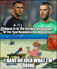 Whoops, forgot someone 🙈 DeGea Navas FIFA: Navas Is In The Fifa Best Goalkeeper  ,Of The YearNominess And De Gea lsnit  Fb.com/  TrollFootball  FI  FA  HAVENO IDEA WHAT. M  DOING Whoops, forgot someone 🙈 DeGea Navas FIFA