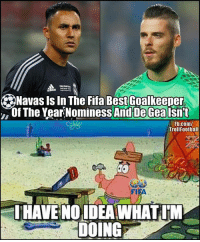 FIFA be like... Link in bio!👆 Download New Football App via link in bio🔥: Navas ls In The Fifa Best Goalkeeper  Of The Year Nominess And De Gea Isnt  Fb.com/  Trollfootball  SIFA  HAVENO IDEA WHAT. M  DOING FIFA be like... Link in bio!👆 Download New Football App via link in bio🔥