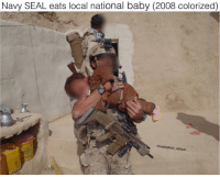 Memes, Navy, and Seal: Navy SEAL eats local national baby (2008 colorized)  P.C  @oafnation_actual Ripits and babies nom nom nom nom 🤤🤤🤤