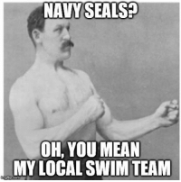 Memes, Mean, and Navy: NAVY SEALS  OH, YOU MEAN  MY LOCAL SWIM TEAM  gip.com Navy seals are everywhere........ watchyoursix seals navy navyseals sealteam awesome military swimteam seaairland