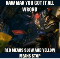 Memes, 🤖, and Naw: NAW MAN YOU GOT IT ALL  WRONG  RED MEANS SLOW AND YELLOW  MEANS STOP too be fair it's a gold card lul  = LeagueMemes ft. Wingolos =